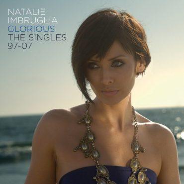 "NATALIE IMBRUGLIA – ""Glorious: The Singles 1997-2007"""