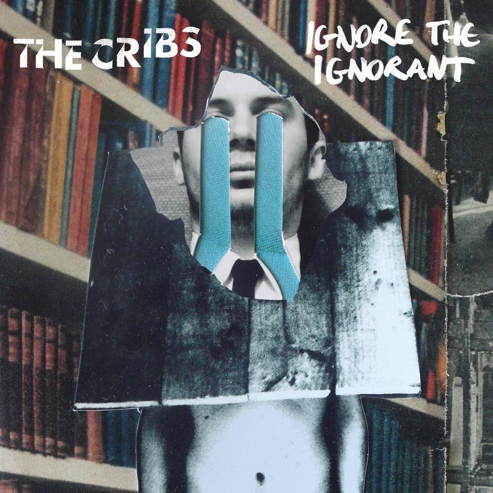 """The Cribs – """"Ignore the Ignorant"""""""