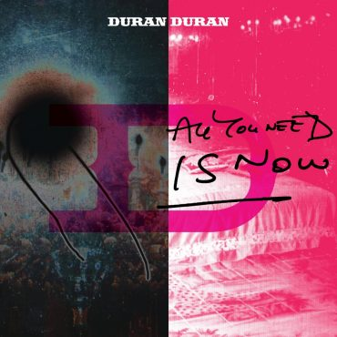 """DURAN DURAN – """"All You Need Is Now"""""""