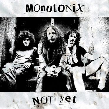 "MONOTONIX – ""Not Yet"""