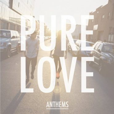 """PURE LOVE – """"Anthems"""""""