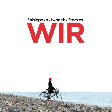 """Pablopavo/Iwanek/Praczas – """"WIR"""""""