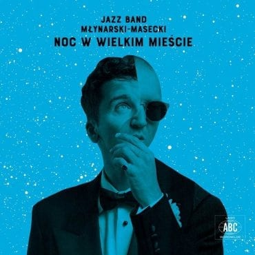 """Jazz Band Młynarski-Masecki – """"Noc w wielkim mieście"""""""