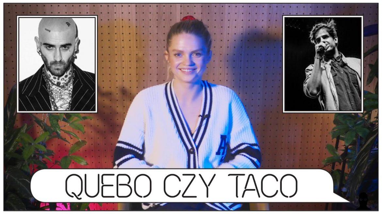 Quebo czy Taco? Seks czy fitness? Xanax czy joint?