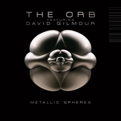 """THE ORB FEATURING DAVID GILMOUR – """"Metallic Spheres"""""""