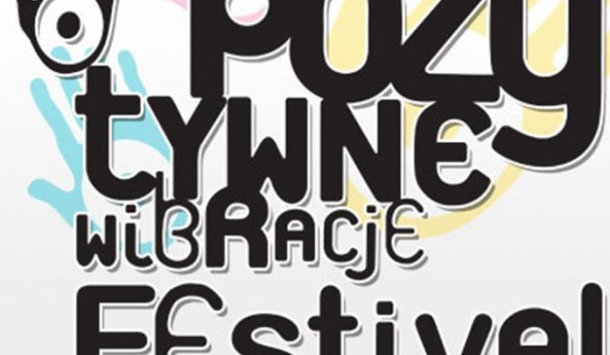Dziś startuje Pozytywne Wibracje Festival