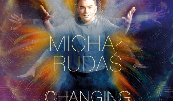 """Michał Rudaś """"Changing"""""""