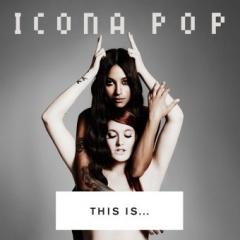 """Icona Pop – """"This Is… Icona Pop"""""""