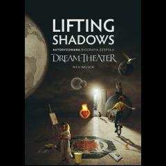 """Rich Wilson – """"Lifting Shadows – autoryzowana biografia zespołu Dream Theater"""""""