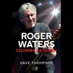 """Dave Thompson – """"Roger Waters – Człowiek Za Murem"""""""