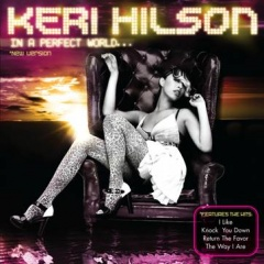 """Keri Hilson – """"In A Perfect World"""""""